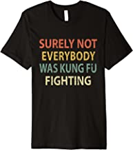 Surely Not Everybody Was Kung Fu Fighting Shirt