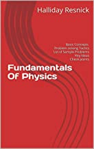 Fundamentals Of Physics: Basic Concepts Problem solving Tactics Lot of Sample Problems Key Ideas Check points