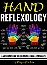 Hand Reflexology: A Complete Guide for Hand Reflexology Self Massage (English Edition)