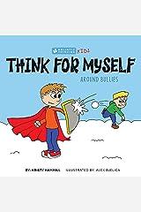 Think for Myself Around Bullies: Holistic Thinking Kids Kindle Edition