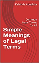 Simple Meanings of Legal Terms: Common Legal Terms for All (Law for Non-Lawyers Book 2)
