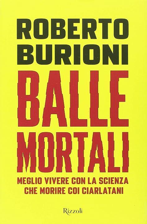 Roberto burioni balle mortali.meglio vivere con la scienza che morire coi ciarlatani(italiano)copertina rigida 978-8817105088
