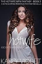 Hotwife Escort's MFM Adventure - A Wife Sharing Romance Fantasy Novella (The Hotwife MFM Fantasy Book 3)