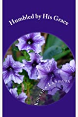 Humbled by His Grace Kindle Edition