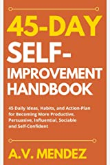 45 Day Self-Improvement Handbook: 45 Daily Ideas, Habits, and Action-Plan for Becoming More Productive, Persuasive, Influential, Sociable and Self-Confident ... and Improvement Book 7) (English Edition) eBook Kindle