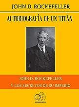 Autobiografía de un titán: John D. Rockefeller y los secretos de su imperio (Spanish Edition)