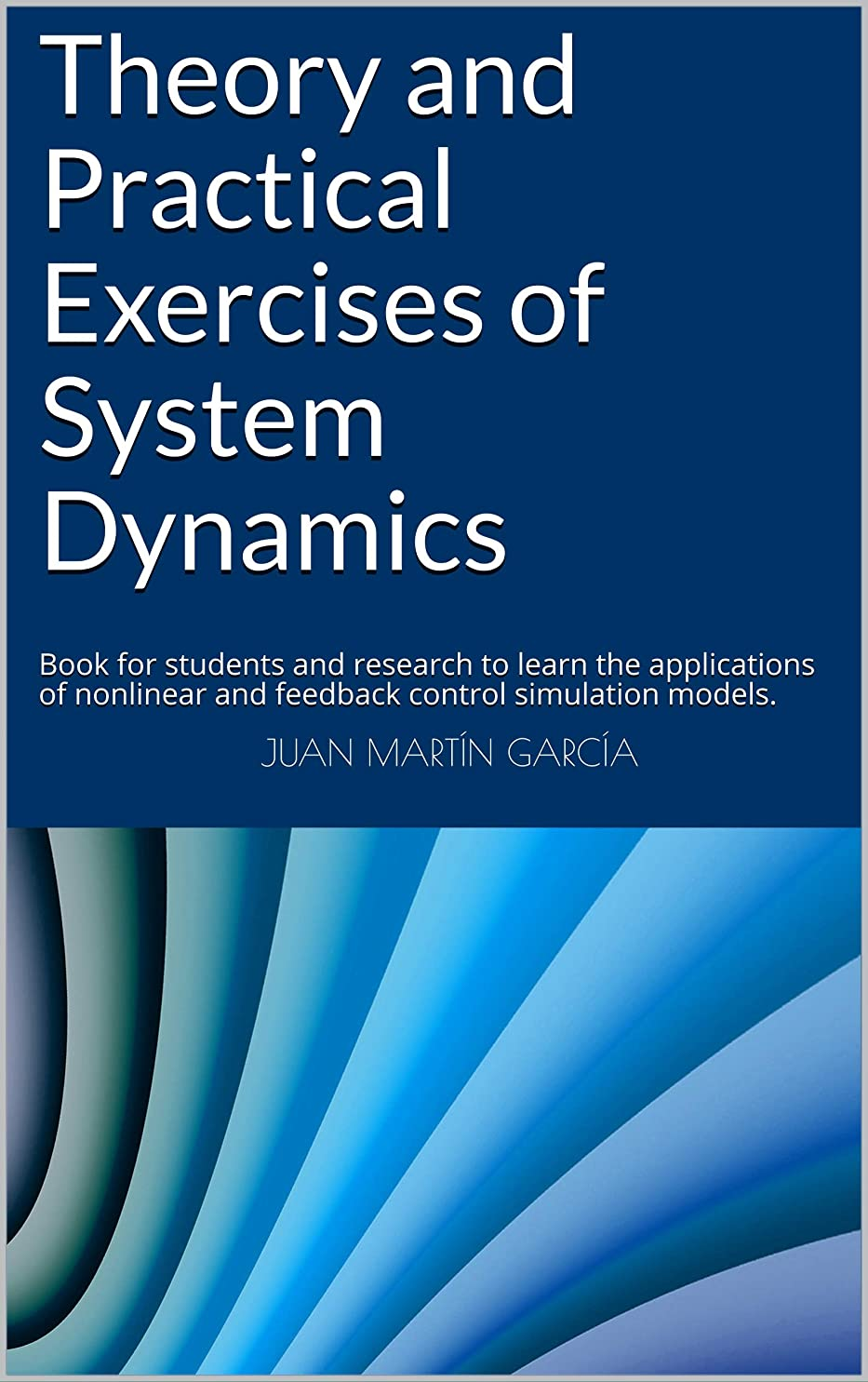 チャペル流暢運動するTheory and Practical Exercises of System Dynamics: Book for students and research to learn the applications of nonlinear and feedback control simulation ... (System Thinking 2019) (English Edition)