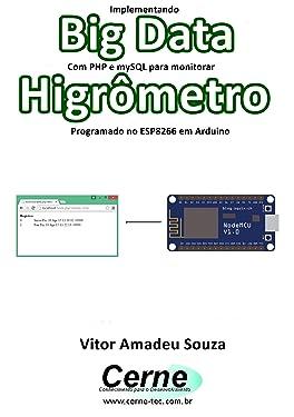 Implementando Big Data Com PHP e mySQL para monitorar Higrômetro Programado no ESP8266 em Arduino (Portuguese Edition)