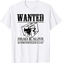 Schrodinger's Cat Shirt Funny Science Wanted Dead and Alive