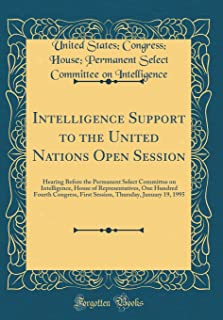 Intelligence Support to the United Nations Open Session: Hearing Before the Permanent Select Committee on Intelligence, House of Representatives, One ... Thursday, January 19, 1995 (Classic Reprint)