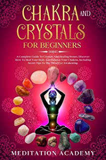 Chakra And Crystals For Beginners: A Complete Guide To Crystals And Healing Stones. Discover How To Heal Your Body And Bal...