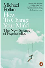 How to Change Your Mind: The New Science of Psychedelics Kindle Edition