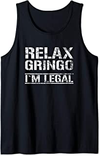Funny Immigrant Outfit Relax Gringo I'm Legal Statement Gift Tank Top