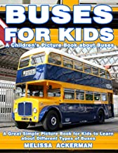 Buses for Kids: A Children's Picture Book about Buses: A Great Simple Picture Book for Kids to Learn about Different Types...