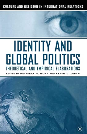 Identity and Global Politics: Empirical and Theoretical Elaborations