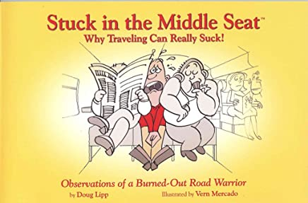 [(Stuck in the Middle Seat : Why Travelling Can Really Suck!)] [By (author) Doug Lipp ] published on (October, 2008)