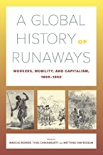 A Global History of Runaways: Workers, Mobility, and Capitalism, 1600–1850 (Volume 28) (California World History Library)
