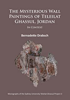 The Mysterious Wall Paintings of Teleilat Ghassul, Jordan: In Context (Monographs of the Sydney University Teleilat Ghassul Project)