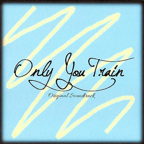 Only You Train - オリジナルサウンドトラック
