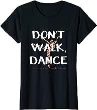 Don't Walk, Dance Cute Women Girl T-Shirt Dance Gift Shirt