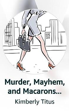 Murder, Mayhem, and Macarons **Complete**