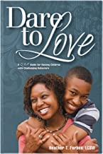 Dare to Love: The Art of Merging Science and Love Into Parenting Children with Difficult Behaviors