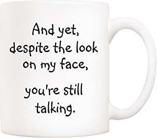 5Aup Christmas Gifts Funny Quote Coffee Mug for Friend Co-worker, And Yet, Despite the Look on My Face, You're Still Talking Novelty Cups 11Oz, Unique Birthday and Holiday Gifts