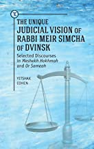 The Unique Judicial Vision of Rabbi Meir Simcha of Dvinsk: Selected Discourses in Meshekh Hokhmah and Or Sameah (Touro University Press)