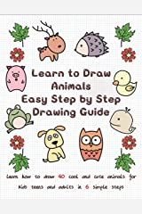 Learn to Draw Animals Easy Step by Step Drawing Guide: Learn How to Draw 40 Cool and Cute Animals for Kids Teens and Adults in 6 Simple Steps Paperback