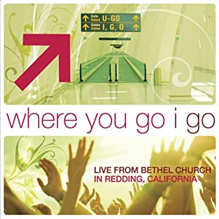 Where You Go I Go: Live From Bethel Church In Redding, CA