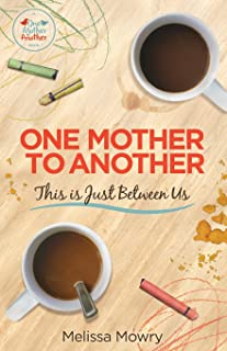 One Mother to Another: This Is Just Between Us