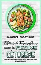 Recettes De Tous Les Jours Pour Le Régime Cétogène: Guide Complet Sur La Façon D'utiliser Le Régime Cétogène Pour Perdre D...
