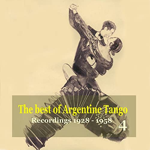 The best of Argentine Tango Vol. 4 / 78 rpm recordings 1928-1958