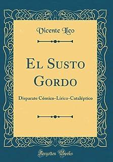 El Susto Gordo: Disparate Cómico-Lírico-Cataléptico (Classic Reprint)