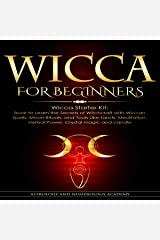 Wicca for Beginners: Wicca Starter Kit: Book to Learn the Secrets of Witchcraft with Wiccan Spells, Moon Rituals, and Tools Like Tarots, Meditation, Herbal Power, Crystal Magic and Candle Audible Audiobook