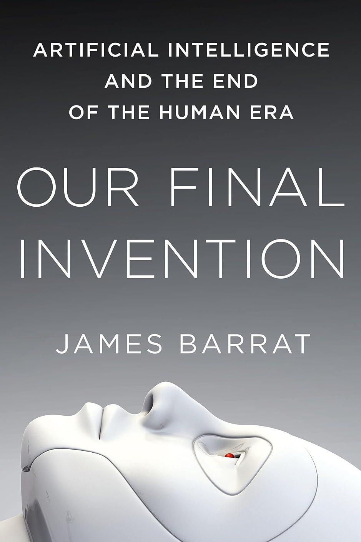 不透明なしょっぱいうっかりOur Final Invention: Artificial Intelligence and the End of the Human Era (English Edition)