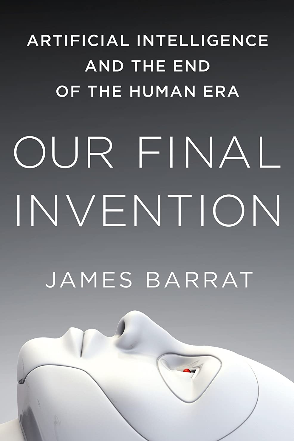 自発犬指標Our Final Invention: Artificial Intelligence and the End of the Human Era (English Edition)
