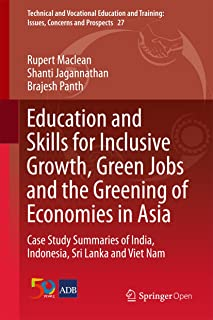 Education and Skills for Inclusive Growth, Green Jobs and the Greening of Economies in Asia: Case Study Summaries of India, Indonesia, Sri Lanka and Viet ... Issues, Concerns and Prospects Book 27)