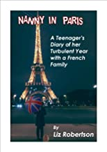 Nanny in Paris: A Teenager's Diary of her Turbulent Year with a French Family