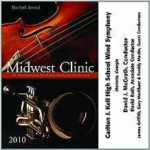 2010 Midwest Clinic: Carlton J. Kell High School Wind Symphony