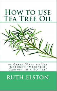 How to Use Tea Tree Oil - 90 Great Ways to Use Natures