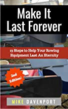 Make It Last Forever: 13 Steps to Help Your Rowing Equipment Last An Eternity (Rowing workbook Book 3)