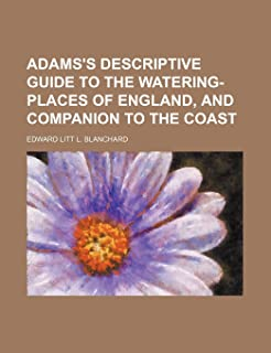 Adams's Descriptive Guide to the Watering-Places of England, and Companion to the Coast