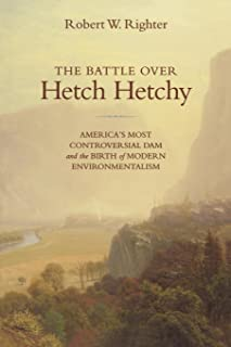 The Battle over Hetch Hetchy: America's Most Controversial Dam and the Birth of Modern Environmentalism