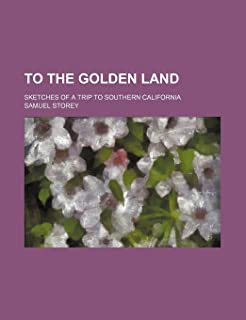 To the Golden Land; Sketches of a Trip to Southern California