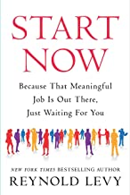 Start Now: Because That Meaningful Job Is Out There, Just Waiting For You (English Edition)