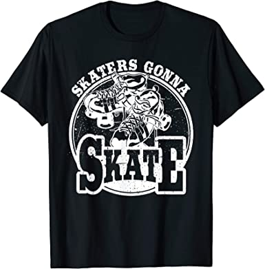 Skaters Gonna Skate Tee Shirt Gonna Skating T Shirt