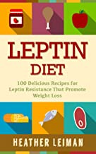 Leptin Diet: 100 Delicious Recipes for the Leptin Diet (Leptin Diet, Weight Loss, Leptin Hormone, Obesity)