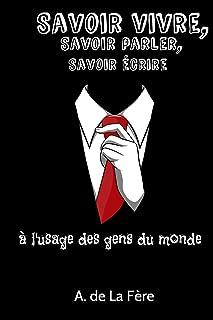 Savoir vivre, savoir parler, savoir écrire: à l'usage des gens du monde (French Edition)