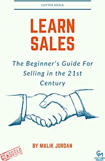 Learn Sales: The Beginner's Guide For Selling in the 21st Century Censored